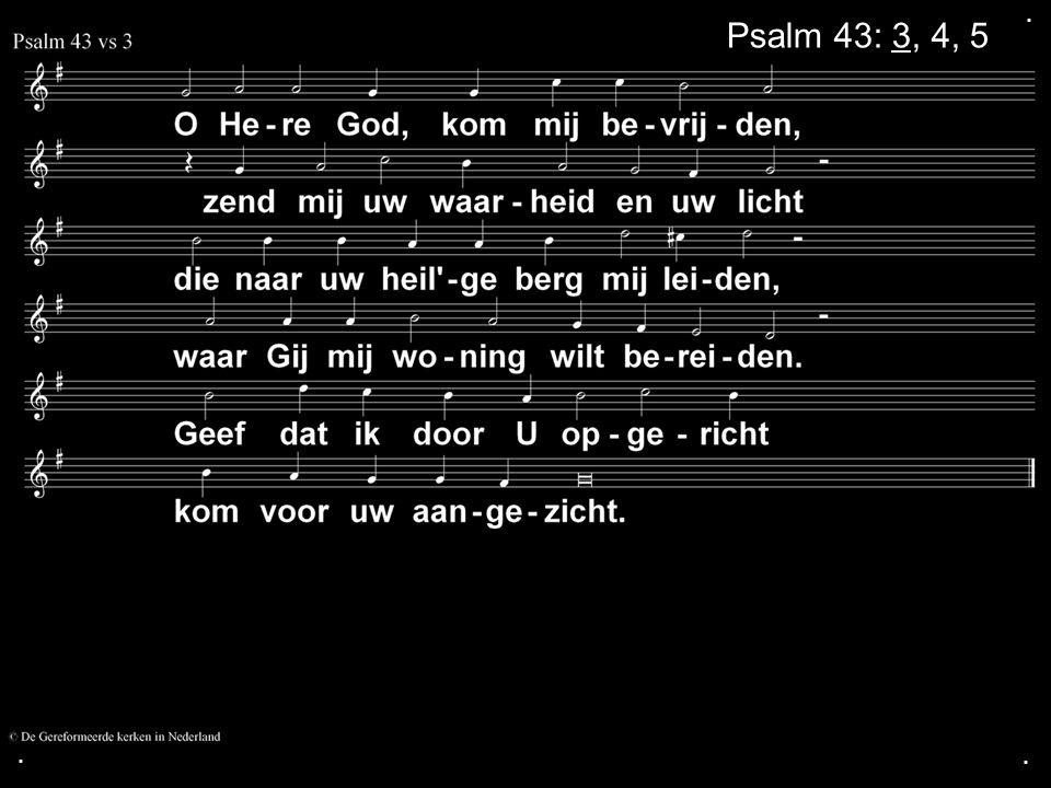 ... Psalm 43: 3, 4, 5