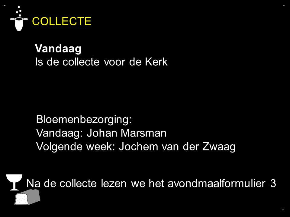 .... COLLECTE Vandaag Is de collecte voor de Kerk Bloemenbezorging: Vandaag: Johan Marsman Volgende week: Jochem van der Zwaag Na de collecte lezen we