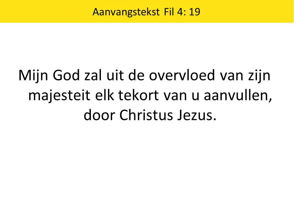 Mijn God zal uit de overvloed van zijn majesteit elk tekort van u aanvullen, door Christus Jezus. Aanvangstekst Fil 4: 19