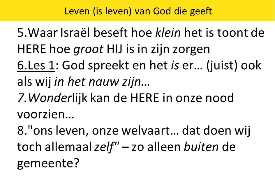 Leven (is leven) van God die geeft 5.Waar Israël beseft hoe klein het is toont de HERE hoe groot HIJ is in zijn zorgen 6.Les 1: God spreekt en het is