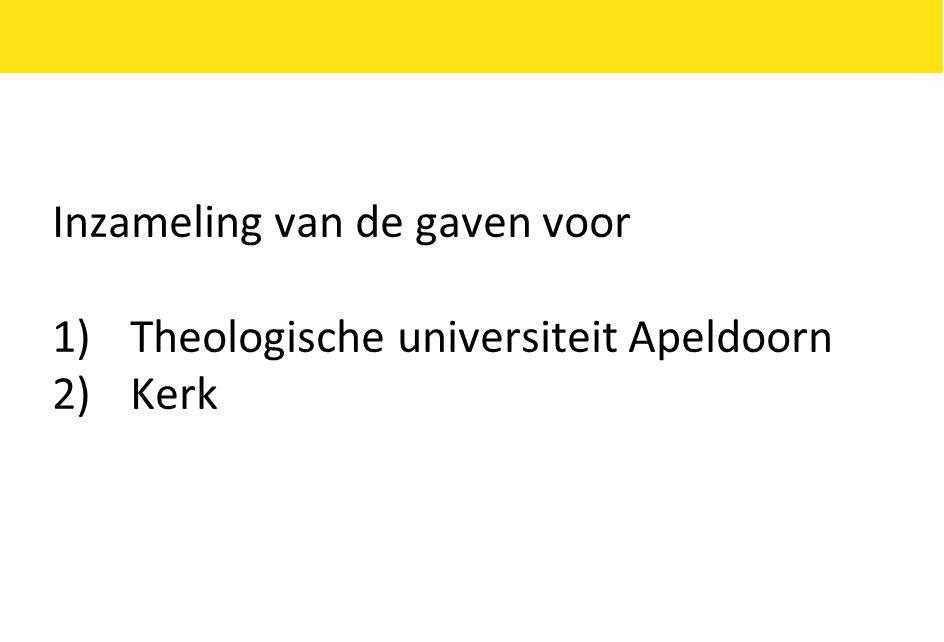 Inzameling van de gaven voor 1)Theologische universiteit Apeldoorn 2)Kerk