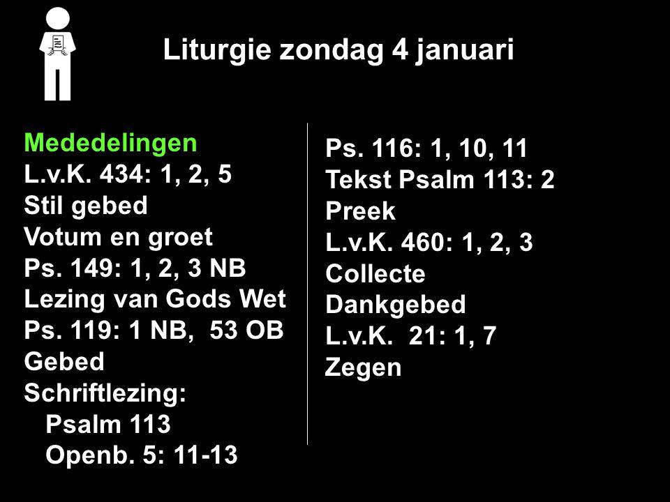 Liturgie zondag 4 januari Mededelingen L.v.K. 434: 1, 2, 5 Stil gebed Votum en groet Ps.