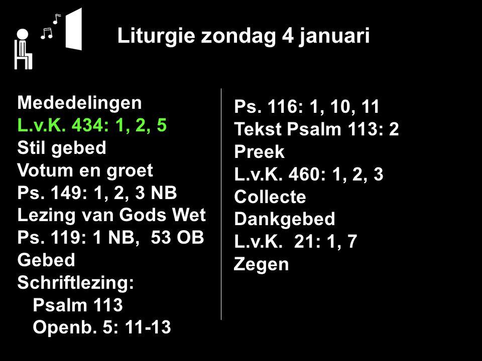 Liturgie zondag 4 januari Mededelingen L.v.K. 434: 1, 2, 5 Stil gebed Votum en groet Ps. 149: 1, 2, 3 NB Lezing van Gods Wet Ps. 119: 1 NB, 53 OB Gebe