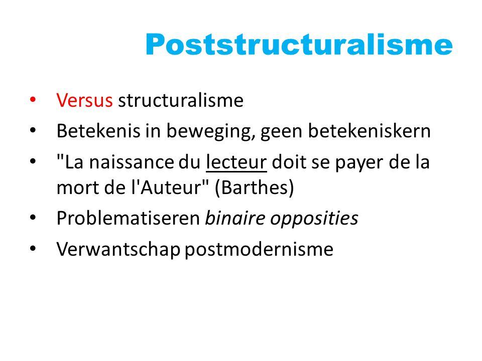 Poststructuralisme Versus structuralisme Betekenis in beweging, geen betekeniskern