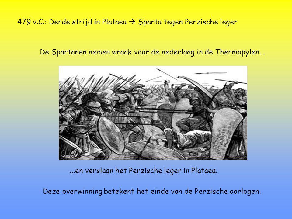 479 v.C.: Derde strijd in Plataea  Sparta tegen Perzische leger De Spartanen nemen wraak voor de nederlaag in de Thermopylen......en verslaan het Per