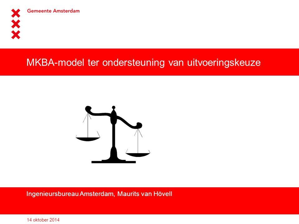 MKBA-model ter ondersteuning van uitvoeringskeuze Ingenieursbureau Amsterdam, Maurits van Hövell 14 oktober 2014