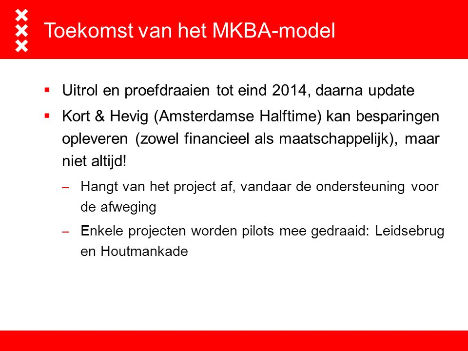 Het advies- en ingenieursbureau van Amsterdam Toekomst van het MKBA-model  Uitrol en proefdraaien tot eind 2014, daarna update  Kort & Hevig (Amster