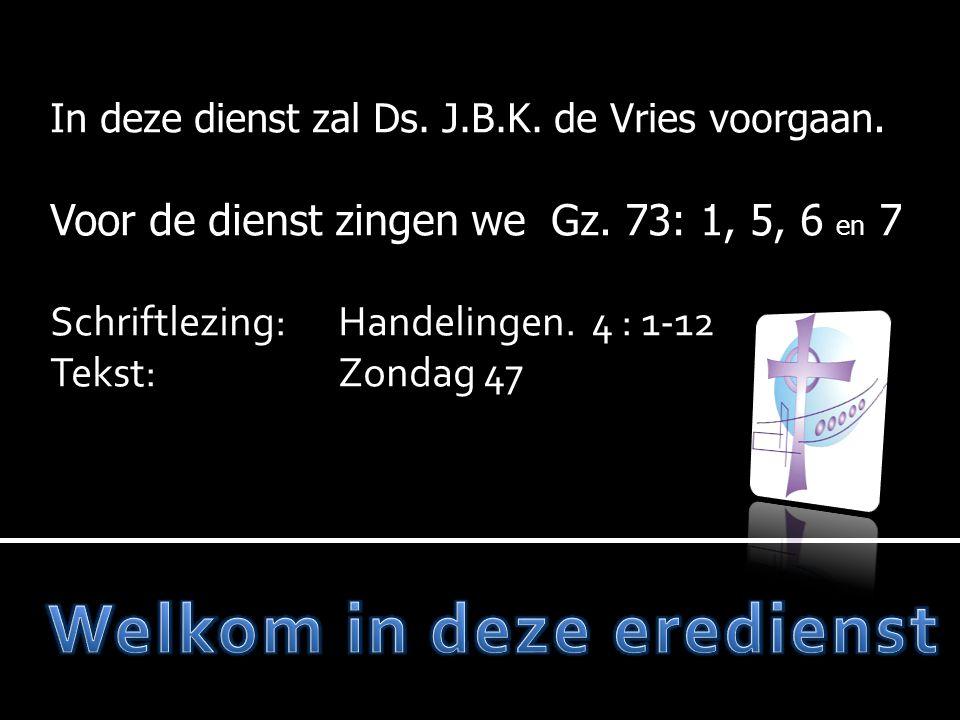 In deze dienst zal Ds.J.B.K. de Vries voorgaan. Voor de dienst zingen we Gz.