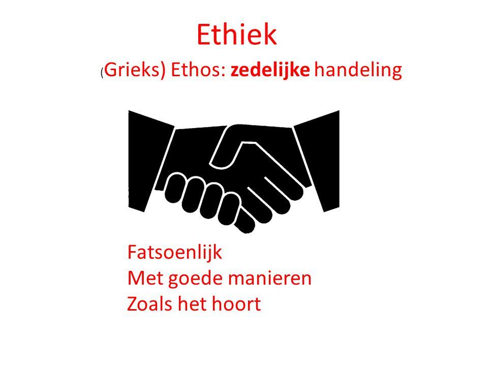 Ethiek ( Grieks) Ethos: zedelijke handeling Fatsoenlijk Met goede manieren Zoals het hoort