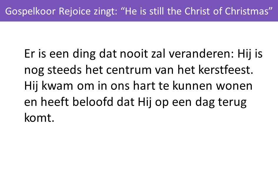 "Gospelkoor Rejoice zingt: ""He is still the Christ of Christmas"" Er is een ding dat nooit zal veranderen: Hij is nog steeds het centrum van het kerstfe"