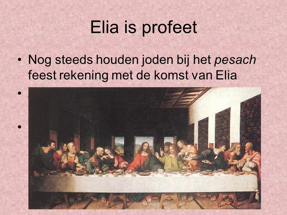 Elia is profeet Nog steeds houden joden bij het pesach feest rekening met de komst van Elia Ze hebben een lege stoel en beker wijn voor als hij terug