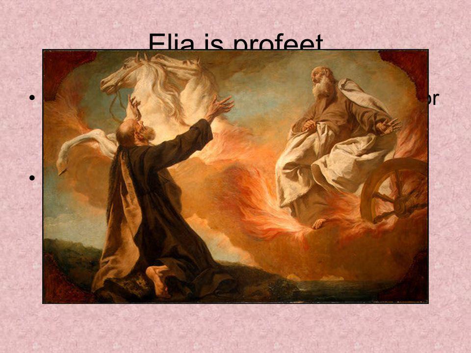 Elia is profeet Elia wordt aan het eind van zijn leven door God in een vurige wagen naar de hemel gehaald elia en achab