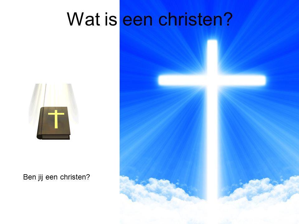 Ben jij een christen Wat is een christen