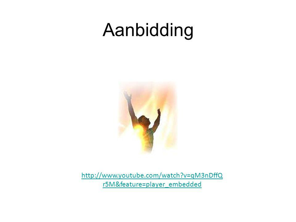 Aanbidding http://www.youtube.com/watch?v=qM3nDffQ r5M&feature=player_embedded