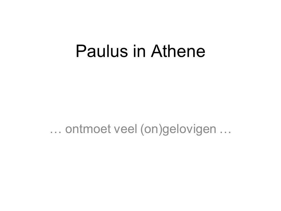Paulus in Athene … ontmoet veel (on)gelovigen …