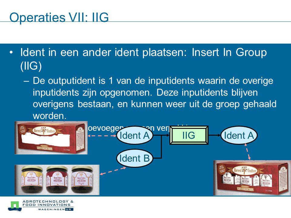 Operaties VII: IIG Ident in een ander ident plaatsen: Insert In Group (IIG) –De outputident is 1 van de inputidents waarin de overige inputidents zijn