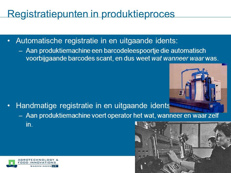 Registratiepunten in produktieproces Automatische registratie in en uitgaande idents: –Aan produktiemachine een barcodeleespoortje die automatisch voo