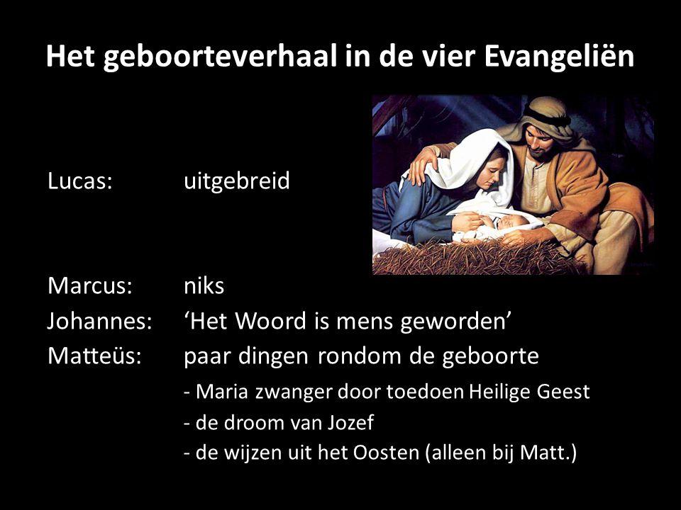 Het geboorteverhaal in de vier Evangeliën Lucas:uitgebreid Marcus:niks Johannes:'Het Woord is mens geworden' Matteüs:paar dingen rondom de geboorte -