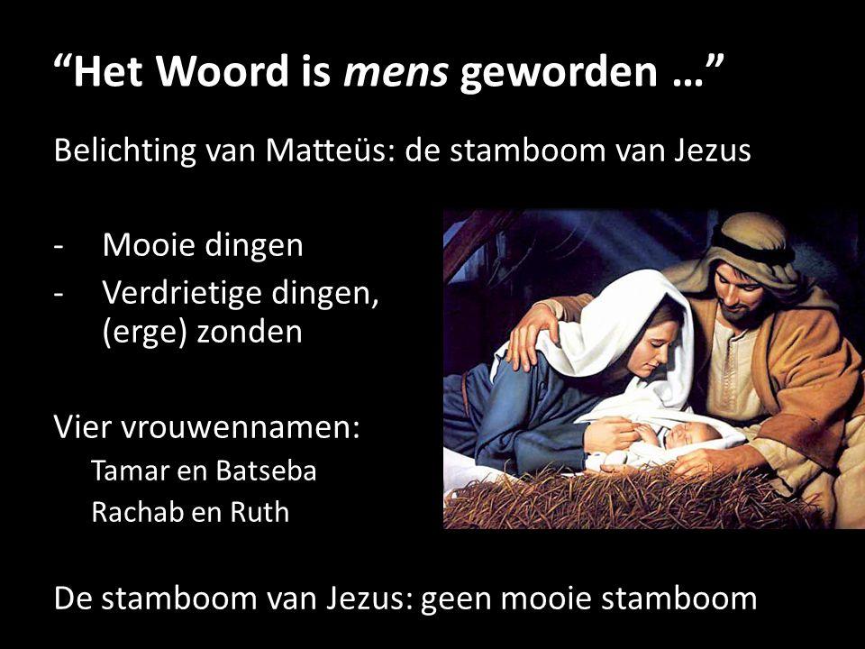 """""""Het Woord is mens geworden …"""" Belichting van Matteüs: de stamboom van Jezus -Mooie dingen -Verdrietige dingen, (erge) zonden Vier vrouwennamen: Tamar"""