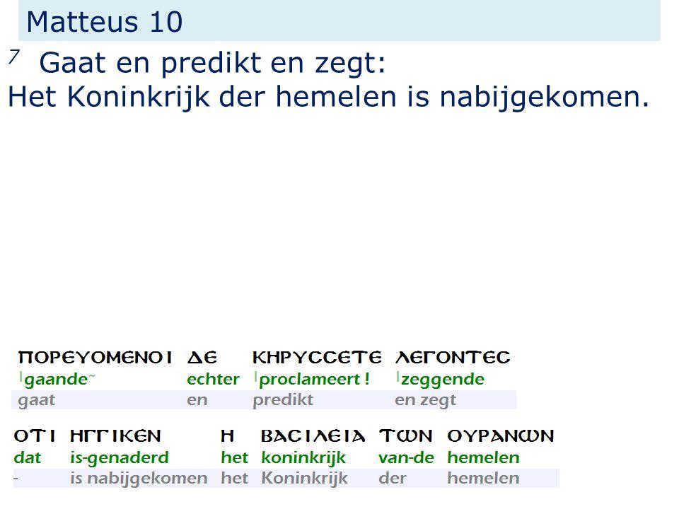 Matteus 10 7 Gaat en predikt en zegt: Het Koninkrijk der hemelen is nabijgekomen.