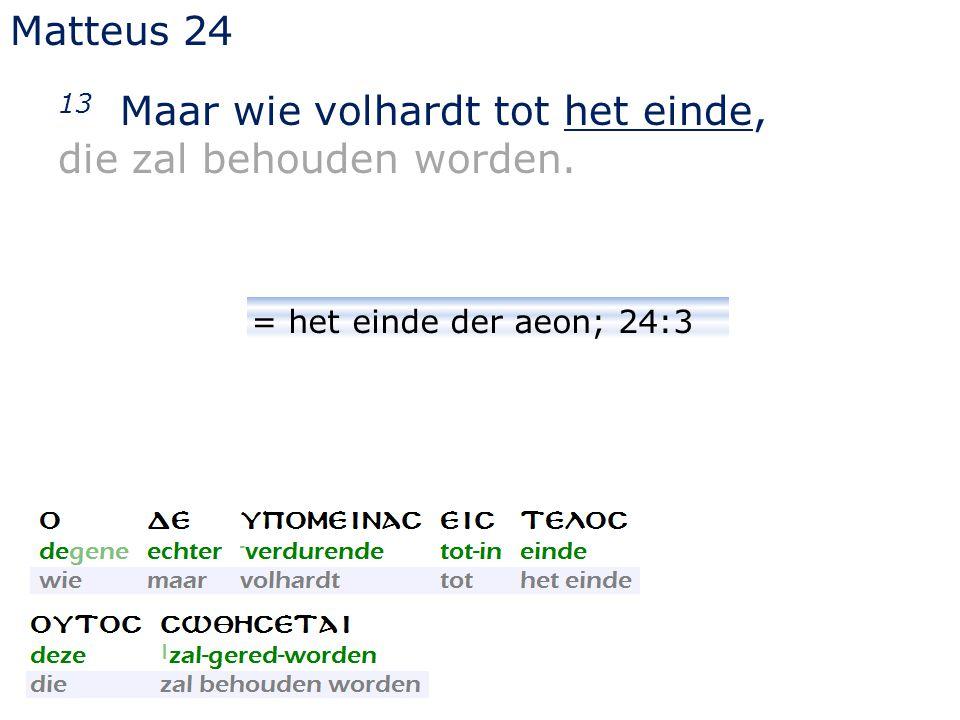 Matteus 24 13 Maar wie volhardt tot het einde, die zal behouden worden. = het einde der aeon; 24:3