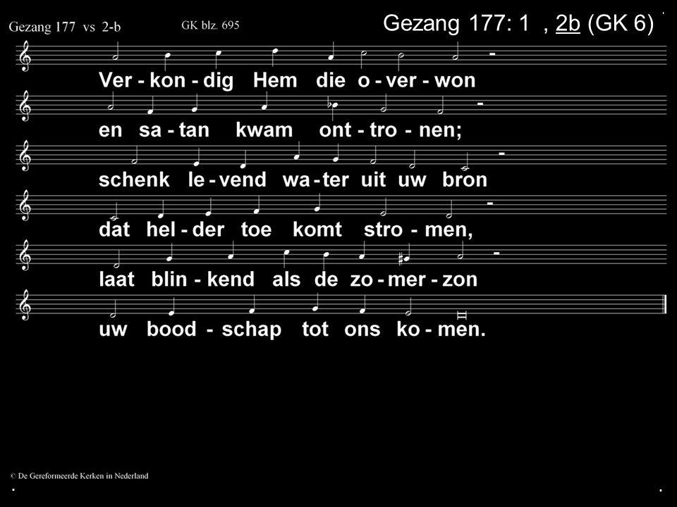 ... Gezang 177: 1a, 2b (GK 6)