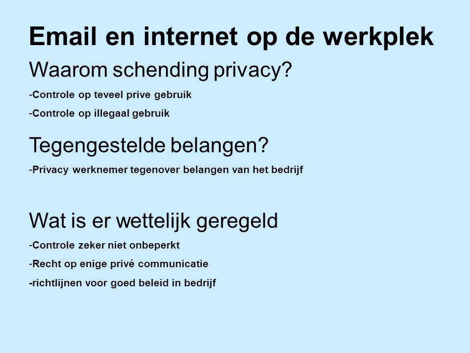 Email en internet op de werkplek Waarom schending privacy? -Controle op teveel prive gebruik -Controle op illegaal gebruik Tegengestelde belangen? -Pr