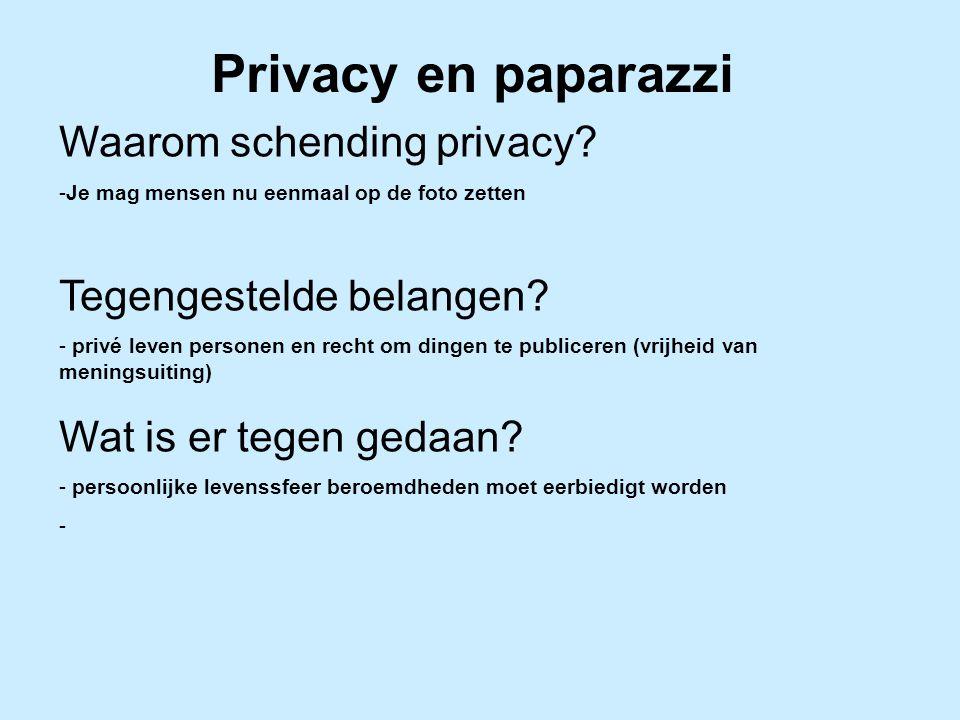Privacy en paparazzi Waarom schending privacy? -Je mag mensen nu eenmaal op de foto zetten Tegengestelde belangen? - privé leven personen en recht om
