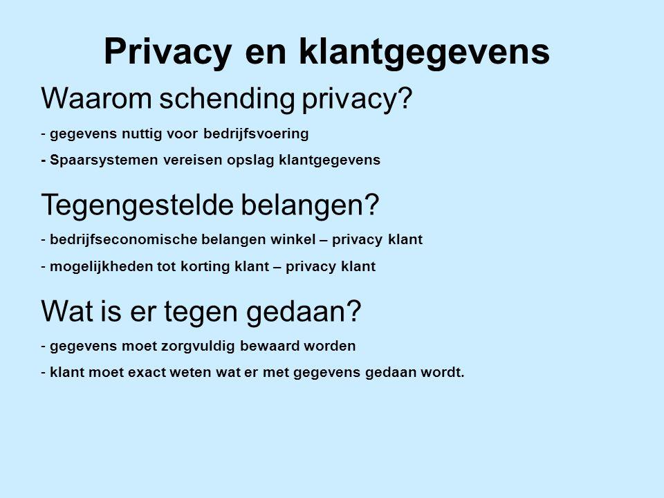Privacy en klantgegevens Waarom schending privacy? - gegevens nuttig voor bedrijfsvoering - Spaarsystemen vereisen opslag klantgegevens Tegengestelde