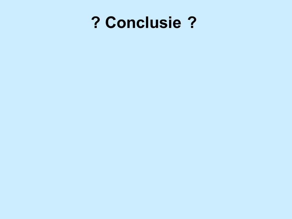 ? Conclusie ?