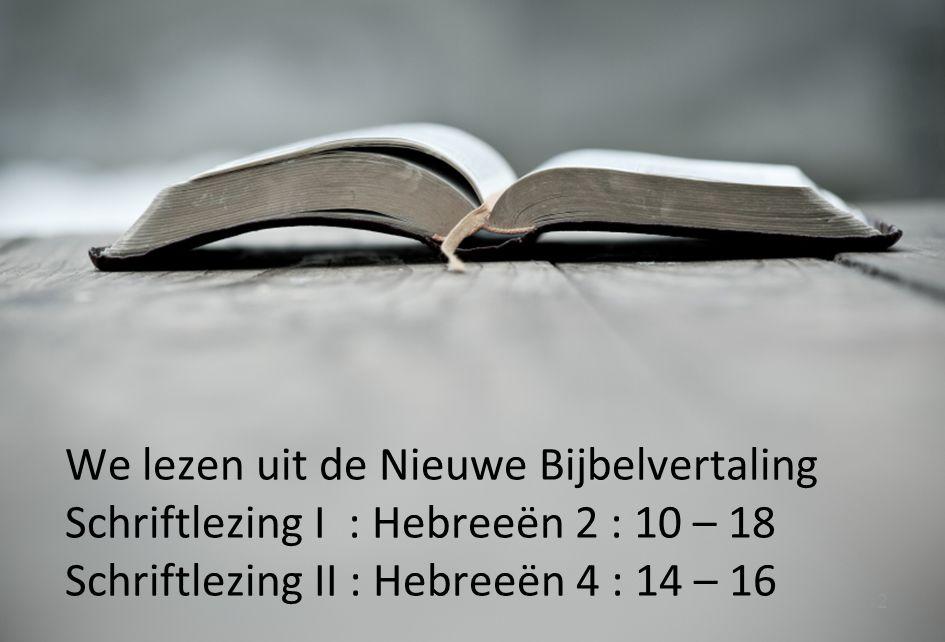 12 We lezen uit de Nieuwe Bijbelvertaling Schriftlezing I : Hebreeën 2 : 10 – 18 Schriftlezing II : Hebreeën 4 : 14 – 16