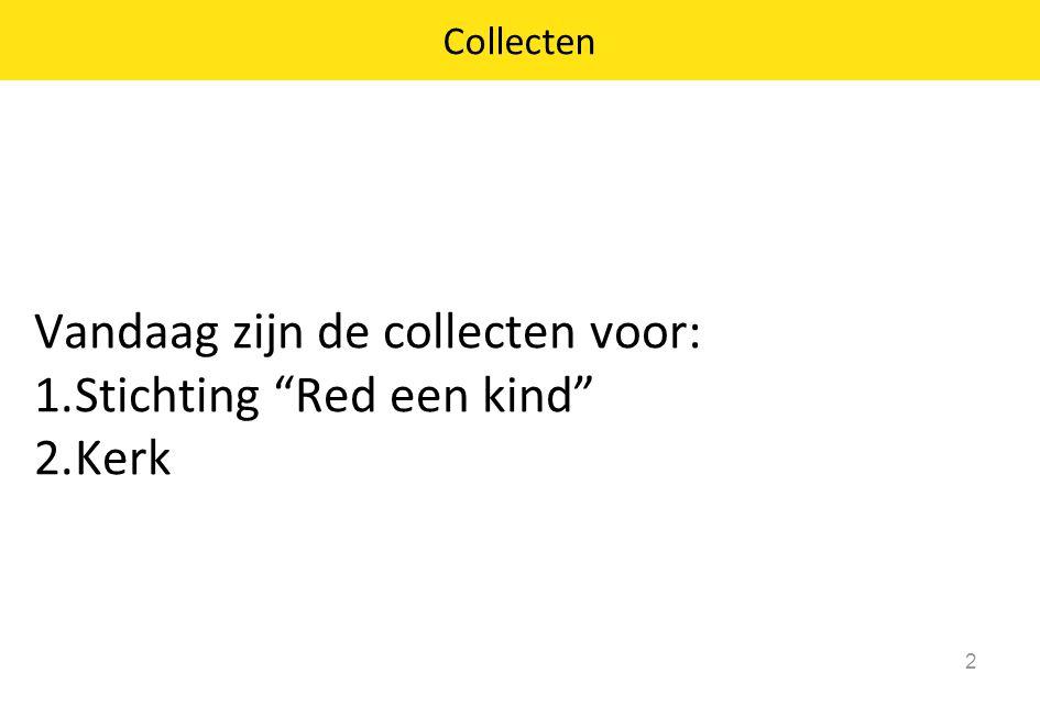 """Vandaag zijn de collecten voor: 1.Stichting """"Red een kind"""" 2.Kerk 2 Collecten"""