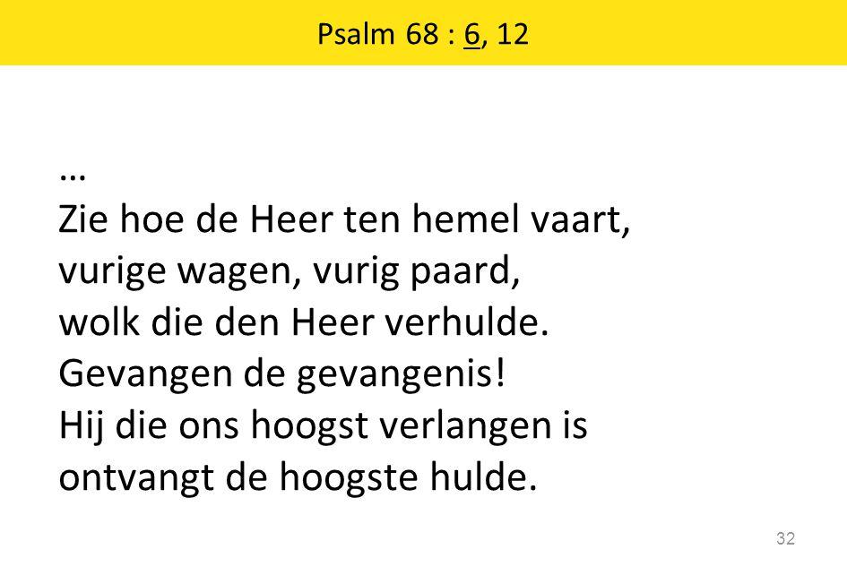 … Zie hoe de Heer ten hemel vaart, vurige wagen, vurig paard, wolk die den Heer verhulde. Gevangen de gevangenis! Hij die ons hoogst verlangen is ontv