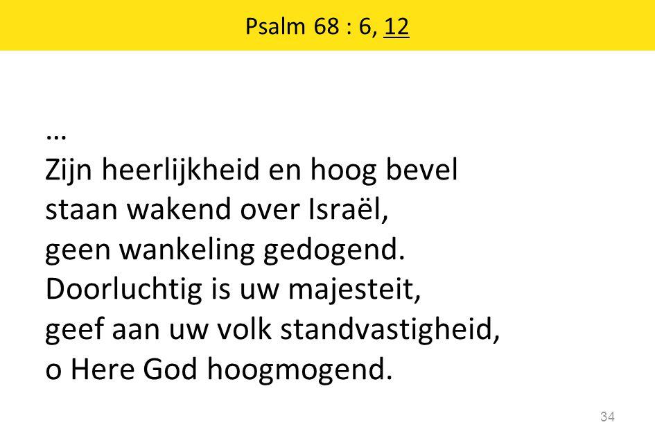 … Zijn heerlijkheid en hoog bevel staan wakend over Israël, geen wankeling gedogend. Doorluchtig is uw majesteit, geef aan uw volk standvastigheid, o