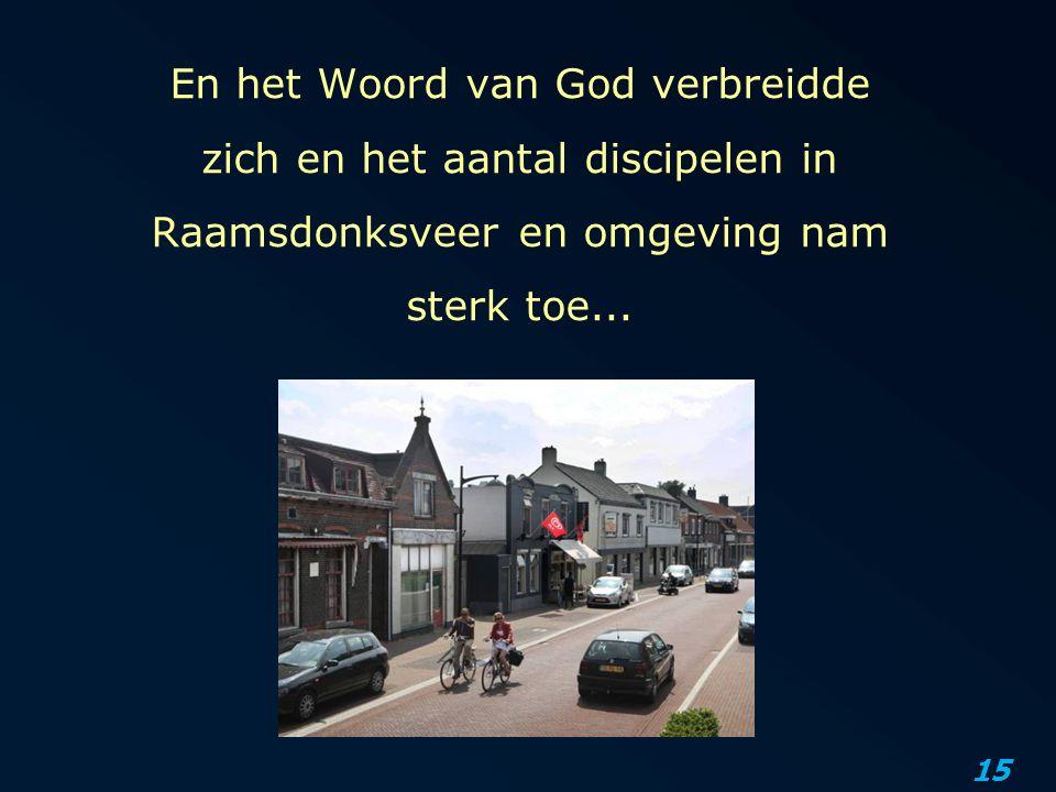 15 En het Woord van God verbreidde zich en het aantal discipelen in Raamsdonksveer en omgeving nam sterk toe...