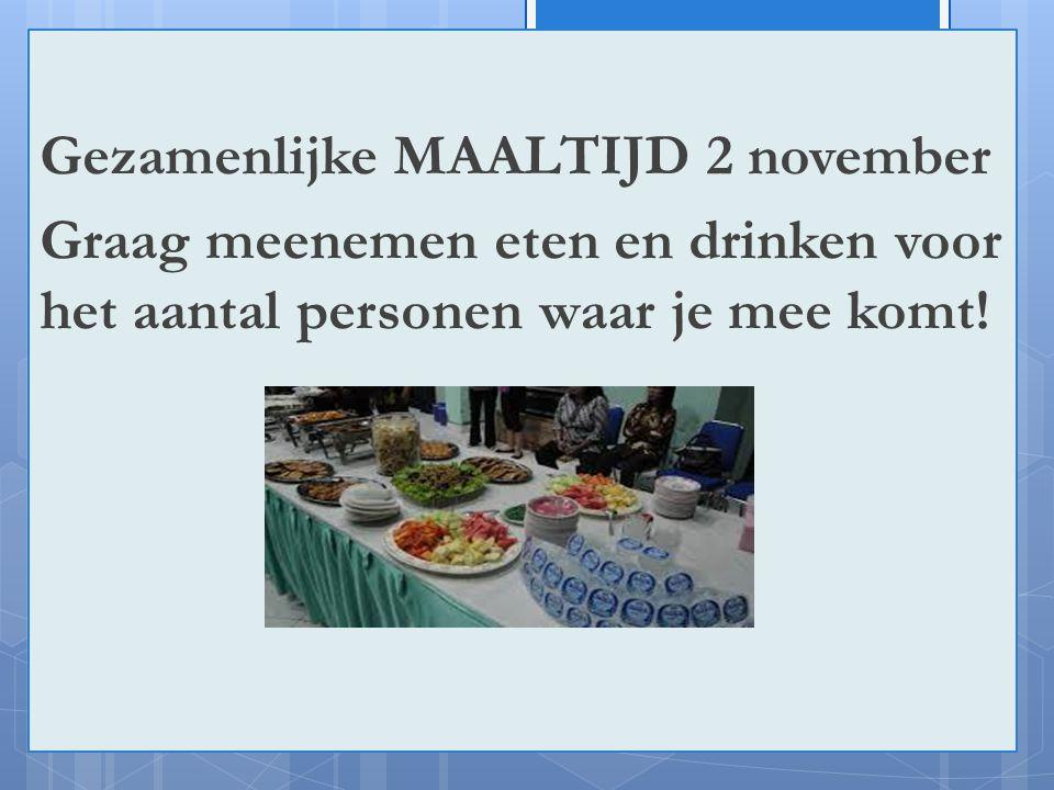 !ju Gezamenlijke MAALTIJD 2 november Graag meenemen eten en drinken voor het aantal personen waar je mee komt!