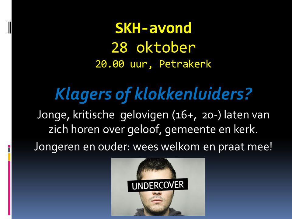 SKH-avond 28 oktober 20.00 uur, Petrakerk Klagers of klokkenluiders? Jonge, kritische gelovigen (16+, 20-) laten van zich horen over geloof, gemeente