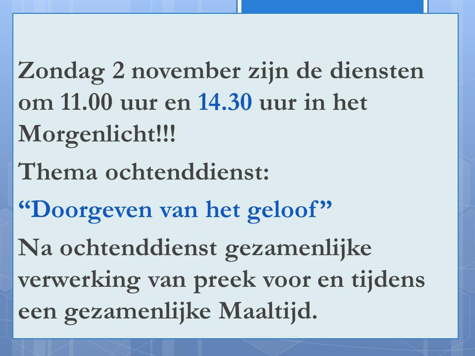 """!ju Zondag 2 november zijn de diensten om 11.00 uur en 14.30 uur in het Morgenlicht!!! Thema ochtenddienst: """"Doorgeven van het geloof"""" Na ochtenddiens"""