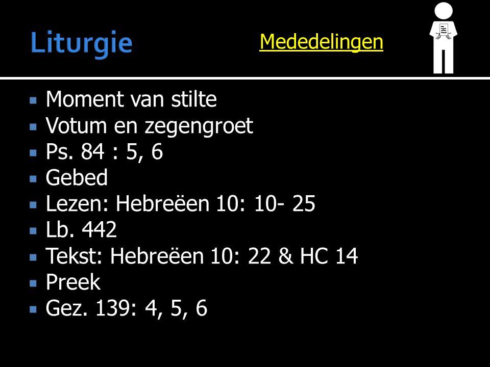 Mededelingen  Moment van stilte  Votum en zegengroet  Ps. 84 : 5, 6  Gebed  Lezen: Hebreëen 10: 10- 25  Lb. 442  Tekst: Hebreëen 10: 22 & HC 14