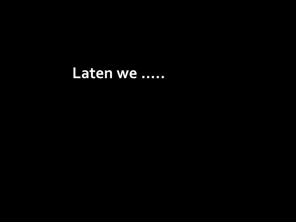 Laten we …..