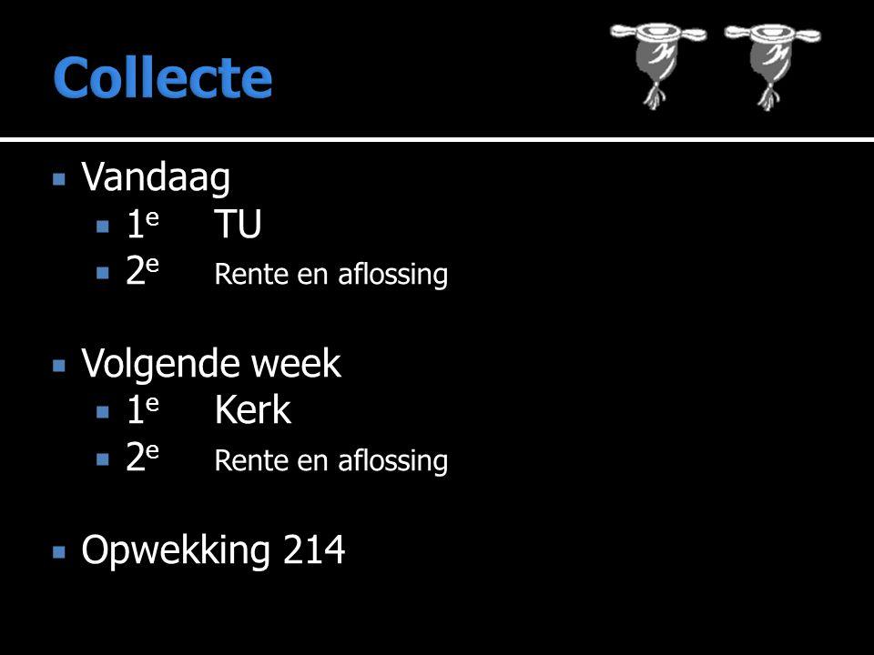  Vandaag  1 e TU  2 e Rente en aflossing  Volgende week  1 e Kerk  2 e Rente en aflossing  Opwekking 214