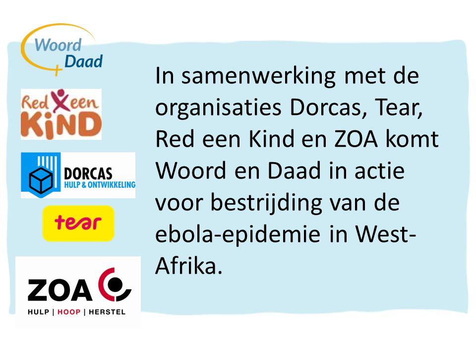 In samenwerking met de organisaties Dorcas, Tear, Red een Kind en ZOA komt Woord en Daad in actie voor bestrijding van de ebola-epidemie in West- Afrika.