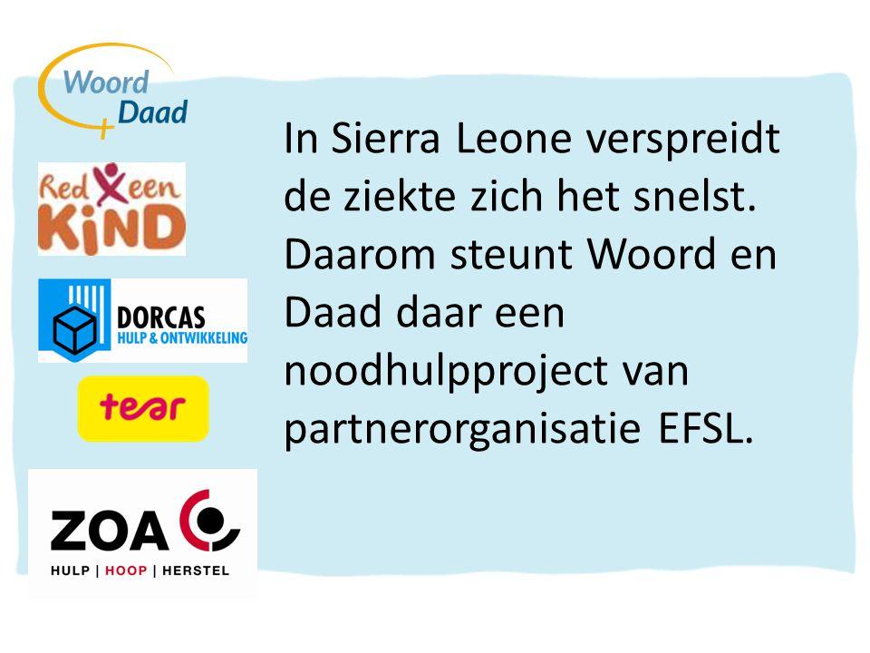 In Sierra Leone verspreidt de ziekte zich het snelst. Daarom steunt Woord en Daad daar een noodhulpproject van partnerorganisatie EFSL.