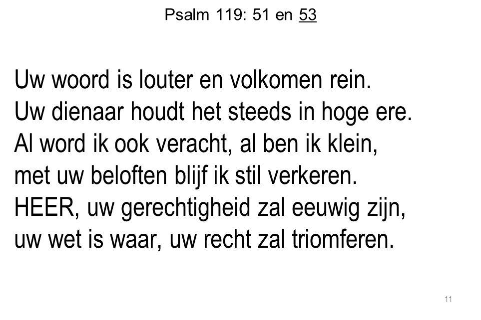 Psalm 119: 51 en 53 Uw woord is louter en volkomen rein.