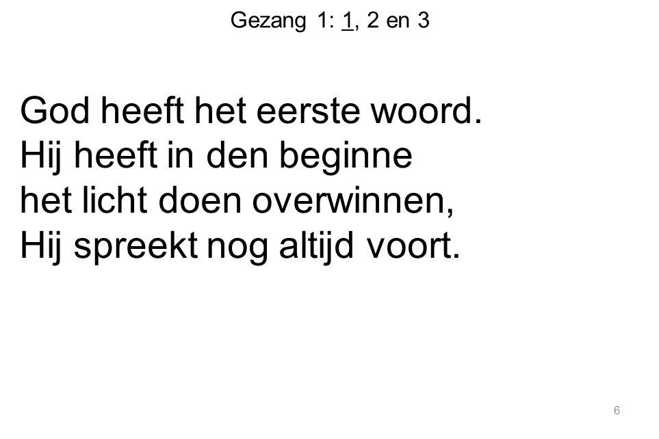 Gezang 1: 1, 2 en 3 God heeft het eerste woord.