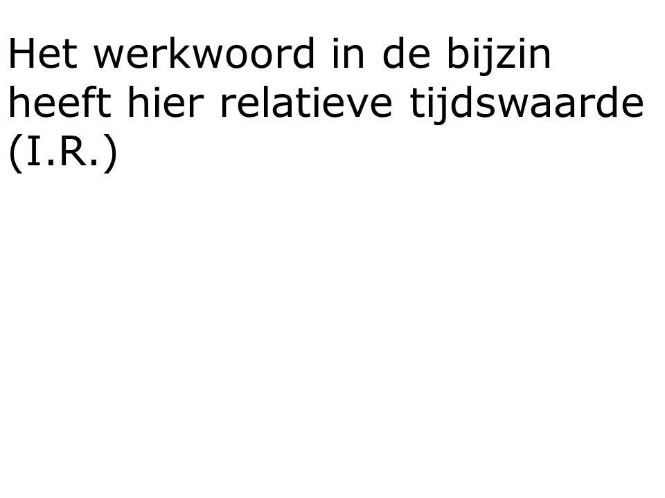 Het werkwoord in de bijzin heeft hier relatieve tijdswaarde (I.R.)