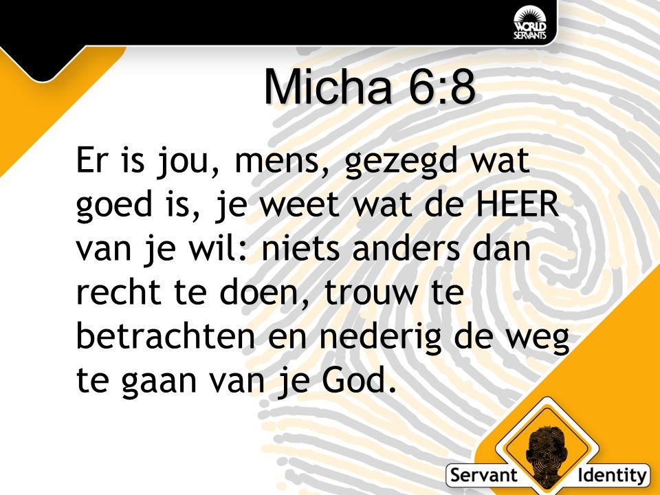 Micha 6:8 Er is jou, mens, gezegd wat goed is, je weet wat de HEER van je wil: niets anders dan recht te doen, trouw te betrachten en nederig de weg te gaan van je God.