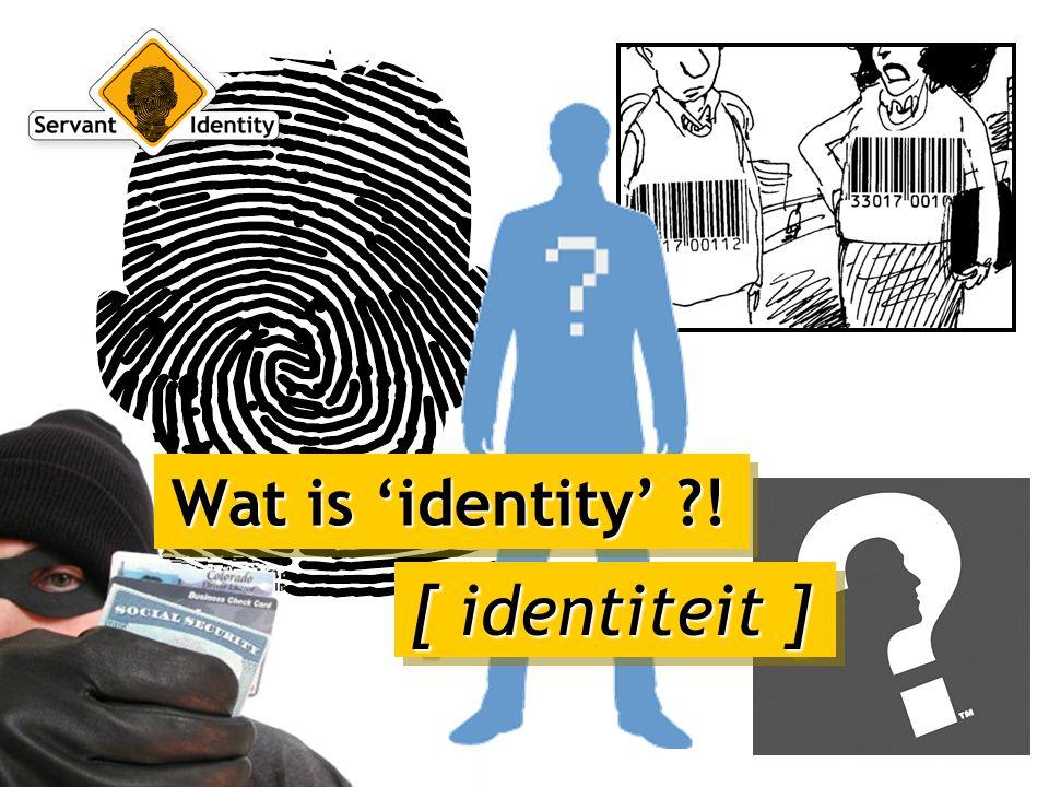 Identiteit:  wat je doet  wie je bent  de bron waaruit je leeft