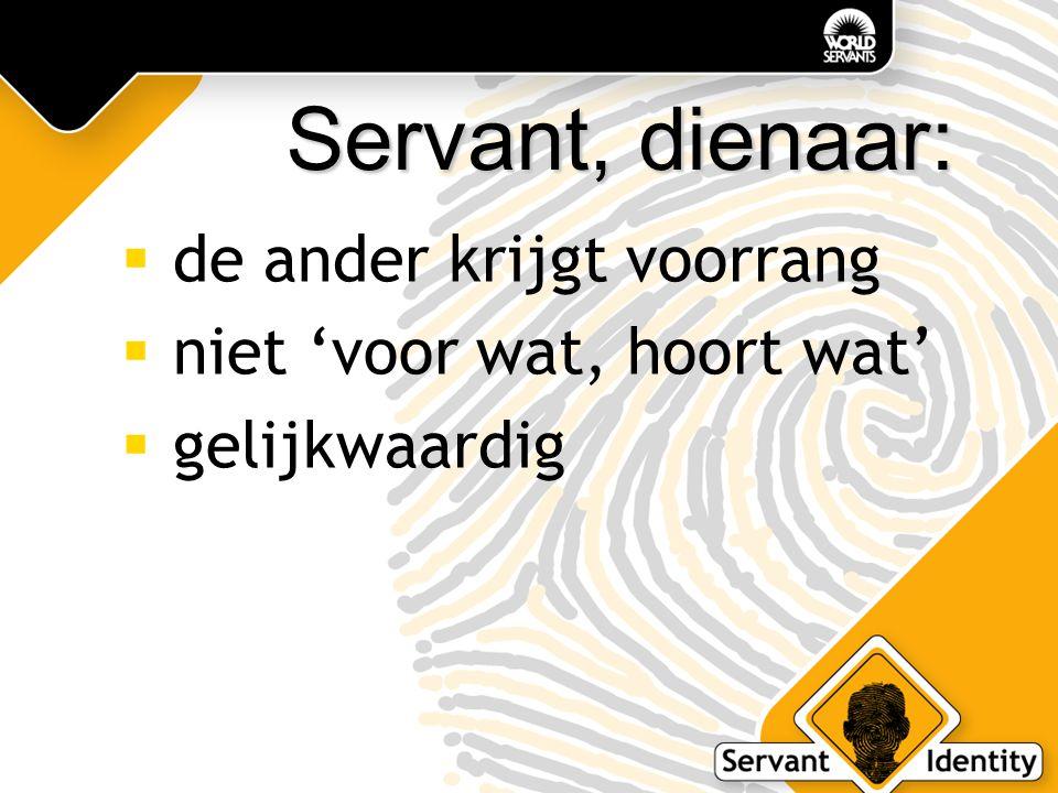 Servant, dienaar:  de ander krijgt voorrang  niet 'voor wat, hoort wat'  gelijkwaardig