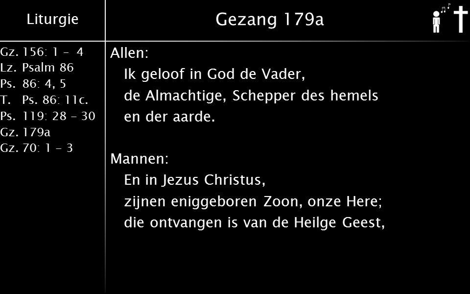 Liturgie Gz.156: 1 – 4 Lz.Psalm 86 Ps.86: 4, 5 T.Ps. 86: 11c. Ps.119: 28 - 30 Gz.179a Gz.70: 1 - 3 Gezang 179a Allen: Ik geloof in God de Vader, de Al